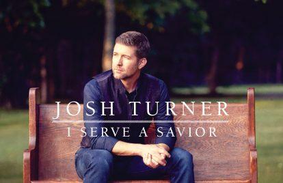 Album Review: Josh Turner's <em>I Serve A Savior</em>